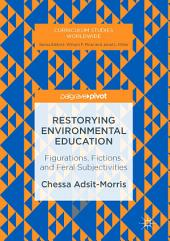 Restorying Environmental Education: Figurations, Fictions, and Feral Subjectivities
