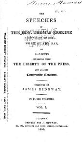 The Speeches of the Hon. Thomas Erskine (now Lord Erskine): When at the Bar, Subjects Connected with the Liberty of the Press, and Against Constructive Treasons, Volume 1