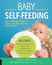 Baby Self-Feeding: Solid Food Solutions to Create Lifelong, Healthy Eating Habits