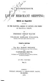 A Compendium of the Law of Merchant Shipping: With an Appendix Containing All the Statutes, Orders in Council and Forms of Practical Utility, Volume 1