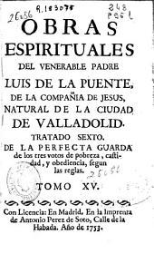 Obras espirituales del venerable padre Luis de la Puente, de la Compañia de Jesus ...: Volumen 15