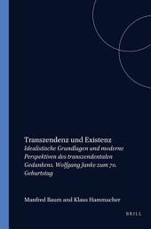 Transzendenz und Existenz: idealistische Grundlagen und moderne Perspektiven des transzendentalen Gedankens : Wolfgang Janke zum 70. Geburtstag