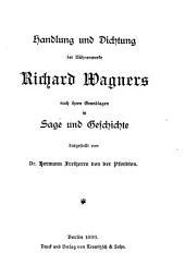 Handlung und Dichtung der Bühnenwerke Richard Wagners: nach ihren Grundlagen in Sage und Geschichte, Band 10
