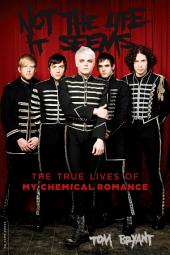 Not the Life It Seems: The True Lives of My Chemical Romance