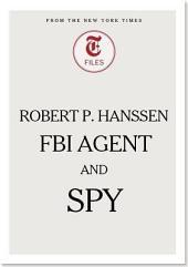 Robert P. Hanssen - FBI Agent and Spy