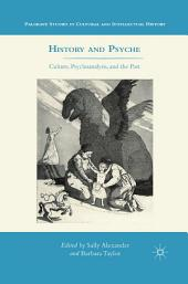 History and Psyche: Culture, Psychoanalysis, and the Past