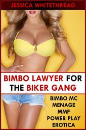 Bimbo Lawyer for the Biker Gang (Bimbo MC Menage MMF Power Play Erotica)