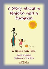 A STORY ABOUT A MAIDEN AND A PUMPKIN - A West African Folk Tale: Baba Indaba Children's Stories - Issue 111