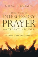 Detail Study of Intercessory Prayer and Its Impact on Believers: Jesus Is Our Intercessor
