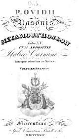 P. Ovidii Nasonis Metamorphoseon libri XV.: Cum appositis italico carmine interpretationibus ac notis, Volume 1