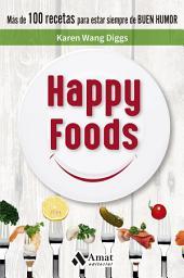 Happy Foods: Más de 100 recetas para estar siempre de buen humor