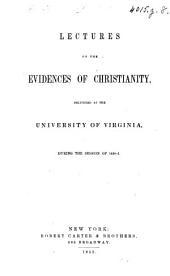 Lectures on the Evidences of Christianity, delivered at the University of Virginia during the Session of 1850-1. [Edited by W. H. Ruffner.]