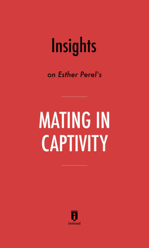Insights on Esther Perel   s Mating in Captivity by Instaread