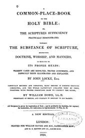 A Common-place-book to the Holy Bible: Or The Scriptures Sufficiency Practically Demonstrated. Wherein are the Substance of Scripture