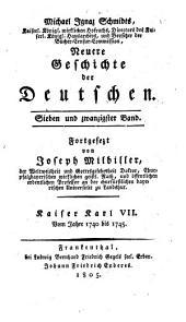 Neuere Geschichte der Deutschen: Kaiser Karl VII. : vom Jahre 1740 - 1745, Band 27