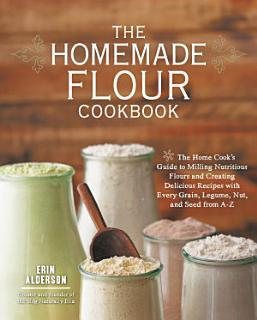 The Homemade Flour Cookbook Book