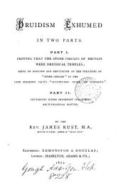Druidism exhumed in two parts, part i. proving that the stone circles of Britain were Druidical temples: an analysis and refutation of the treatises on 'stone circles' in the late Spalding club's 'Sculptured stones of Scotland' [by J. Stuart] part ii. containing other important collateral archæological matter