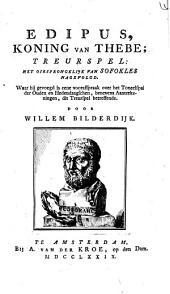 Edipus, koning van Thebe;: treurspel: het oirsprongklijk van Sofokles nagevolgd. Waar bij gevoegd is een voorafspraak over het toneelspel der ouden en hedendaagschen ...