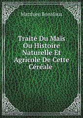 Trait? Du Ma?s Ou Histoire Naturelle Et Agricole De Cette C?r?ale