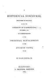 A Historical Discourse, Delivered by Request, Before the Citizens of Farmington, November 4, 1840: In Commemoration of the Original Settlement of the Ancient Town, in 1640