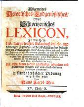 Allgemeines Helvetisches, Eydgenössisches oder Schweitzerisches Lexicon: Band 15