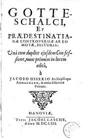 Gotteschalci, et Praedestinatianae controversiae ab eo motae, historia