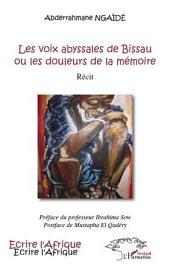 Les voix abyssales de Bissau ou les douleurs de la mémoire: Récit - Préface du professeur Ibrahima Sow ; postface de Mustapha El Qadéry