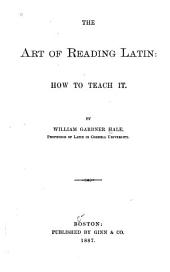 The Art of Reading Latin: How to Teach it