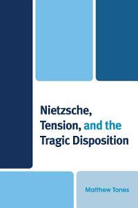 Nietzsche  Tension  and the Tragic Disposition PDF