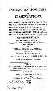 Indian Antiquities: Or, Dissertations, Relative to the Ancient Geographic Divisions, the Pure System of Primeval Theology ... of Hindostan: Compared, Throughout, with the Religion, Laws, Government, and Literature of Persia, Egypt, and Greece, the Whole Intended as Introductory to the History of Hindostan Upon a Comprehensive Scale, Volume 6