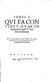 Historicvm Opvs, In Qvatvor Tomos Divisvm: Qvorvm Tomvs I, Germaniae Antiqvae Illvstrationem Continet ... Tomus II. ... quae sub Imperio Caroli V. Caesaris ... usque ad inaugurationem Ferdinandi I. ... Tomus III. Historias complectitur, quae uenerunt in Gubernationem Ferdinandi I. ... ab anno M. D. LVIII. usque ad finem anni M. D. LXIIII. Tomus IIII. Res gestas ... ab anno Domini M. D. LXV. usque ad annum M.D. LXXIIII. (etc.)