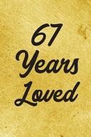 67 Years Loved Notebook - Guest Book for 67 Year Old Women - 67th Birthday Gift for Women - 67 Years Old Birthday Gift