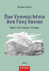 Das Vermächtnis der fünf Kreise. 2. Band der Fantasy-Trilogie »Der Fünfte Kreis – the fifth circle«