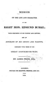 Memoir of the Life and Character of the Hon. Edmund Burke ; with Specimens of His Poetry and Letters, and an Estimate of His Genius and Talents, Compared with Those of His Great Contemporaries