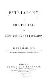Patriarchy: Or, The Family: Its Constitution and Probation