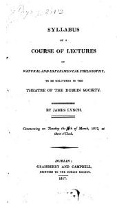 Syllabus of a course of lectures in natural and experimental philosophy: to be delivered in the Theatre of the Dublin society