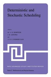 Deterministic and Stochastic Scheduling: Proceedings of the NATO Advanced Study and Research Institute on Theoretical Approaches to Scheduling Problems held in Durham, England, July 6–17, 1981