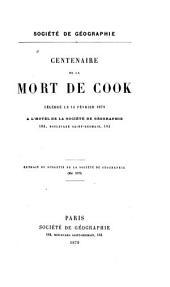 Centenaire de la mort de Cook: Célébré le 14 février 1879 à l'Hotel de la Société de géographie, 184, Boulevard Saint-Germain, 184
