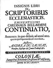 Jnsignis libri de scriptoribus ecclesiasticis cardinalis Bellarmini continuatio (etc.)