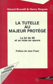 La tutelle au majeur protégé: La loi de 1968 et sa mise en oeuvre
