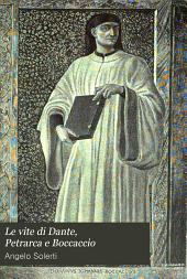Le vite di Dante, Petrarca e Boccaccio: scritte fino al secolo decimosesto, Volume 4