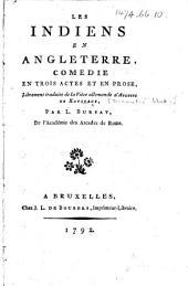 Les Indiens en Angleterre, comédie en trois actes et en prose, librement traduite ... par L. Bursay
