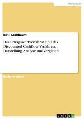 Das Ertragswertverfahren und das Discounted Cashflow-Verfahren. Darstellung, Analyse und Vergleich