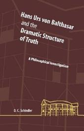 Hans Urs Von Balthasar and the Dramatic Structure of Truth: A Philosophical Investigation