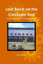 Laid Back on the Chisholm Trail : Texas to Canada on My Recumbent Bicycle