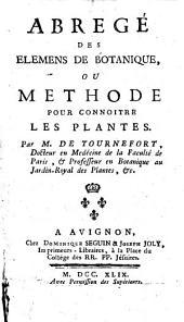Abregé des elements de botanique, ou méthode pour connoitre les plantes. Par M. de Tournefort, docteur en medécine de la Faculté de Paris, et professeur en botanique au Jardin-Royal des Plantes, etc