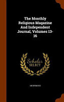 The Monthly Religious Magazine and Independent Journal  Volumes 13 16 PDF