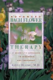 Advanced Bach Flower Therapy: A Scientific Approach to Diagnosis and Treatment