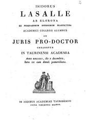 Isidorus Lasalle ab Elorona ex Pyrenaeorum Inferiorum praefectura Academici COllegii alumnus ut juris pro-doctor crearetur in Taurinensi Academia anno 1812., die 10. decembris, hora 3. cum dimid. pomeridiana: Issue 4