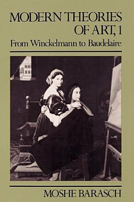 Modern Theories of Art  From Winckelmann to Baudelaire PDF